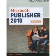 Microsoft Publisher 2010, Complete by Gary B Shelly
