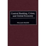 Central Banking, Crises and Global Economy by William J. Frazer