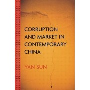 Corruption and Market in Contemporary China by Yan Sun