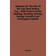 Memoirs Of The Life Of The Late John Mytton, Esq. - With Notices Of His Hunting, Shooting, Driving, Racing, Eccentric And Extravagant Exploits by Nimrod