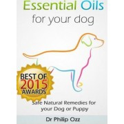 Essential Oils for Your Dog by Dr Philip Ozz