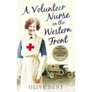 A Volunteer Nurse on the Western Front by Olive Dent