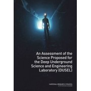 An Assessment of the Science Proposed for the Deep Underground Science and Engineering Laboratory (DUSEL) by Ad Hoc Committee to Assess the Science Proposed for a Deep Underground Science and Engineering Laboratory (Dusel)