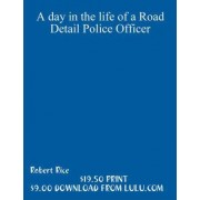 A Day in the Life of a Road Detail Police Officer by Robert Rice