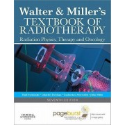 Walter and Miller's Textbook of Radiotherapy: Radiation Physics, Therapy and Oncology by R Paul Symonds
