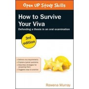 How to Survive Your Viva: Defending a Thesis in an Oral Examination by Rowena Murray