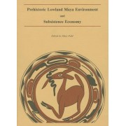 Pohl: Prehistoric Lowland Maya Environment ' Subsistence Economy (Pr Only) by M POHL