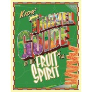 The Kids Travel Guide to the Fruit of the Spirit by Group Publishing