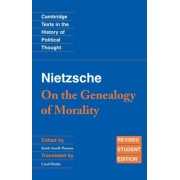 Nietzsche: 'On the Genealogy of Morality' and Other Writings Student Edition by Friedrich Wilhelm Nietzsche