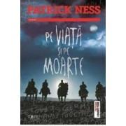 Pe viata si pe moarte - Patrick Ness