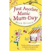 Just Another Manic Mum-Day by Mink Elliott