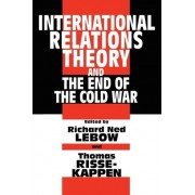 International Relations Theory and the End of the Cold War by Richard Ned Lebow