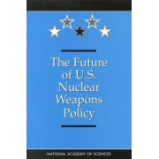 The Future of U.S. Nuclear Weapons Policy by National Academy of Sciences