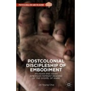 Postcolonial Discipleship of Embodiment: An Asian and Asian American Feminist Reading of the Gospel of Mark