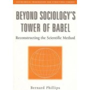 Beyond Sociology's Tower of Babel by Bernard Phillips