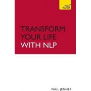 Transform Your Life with NLP: Teach Yourself by Paul Jenner