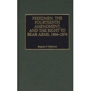 Freedmen, the Fourteenth Amendment and the Right to Bear Arms, 1866-76 by Stephen P. Halbrook
