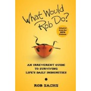 What Would Rob Do? by Rob Sachs