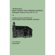 The Records of Holy Trinity (Old Swedes) Church, Wilmington, Delaware, from 1697 to 1773. Papers of the Historical Society of Delaware, Number IX. and Catalogue and Errata of the Records of Holy Trinity (Old Swedes) Church, Number IX-A. with an Abstract o