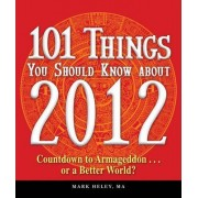 101 Things You Should Know About 2012 by Mark Heley