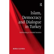 Islam, Democracy and Dialogue in Turkey by Bora Kanra