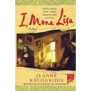 I, Mona Lisa by Jeanne Kalogridis