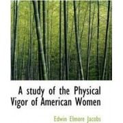 A Study of the Physical Vigor of American Women by Edwin Elmore Jacobs