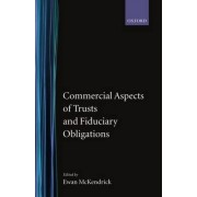 Commercial Aspects of Trusts and Fiduciary Obligations by Registrar Professor of English Private Law and Fellow of Lady Margaret Hall Oxford Ewan McKendrick