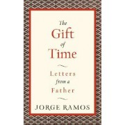 The Gift Of Time: Letters from a father by Jorge Ramos