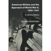 American Writers and the Approach of World War II, 1935-1941 by Ichiro Takayoshi