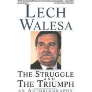 The Struggle and the Triumph by Lech Walesa