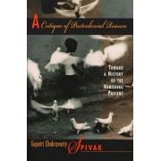 A Critique of Postcolonial Reason by Gayatri Chakravorty Spivak