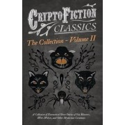 Cryptofiction - Volume II - A Collection of Fantastical Short Stories of Sea Monsters, Dangerous Insects, and Other Mysterious Creatures - Including Tales by Arthur Conan Doyle, Jack London, William Hope Hodgson, and Many Others (Cryptofiction Classics) b