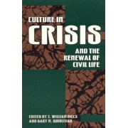 Culture in Crisis and the Renewal of Civil Life by T.William Boxx
