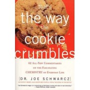 That's The Way The Cookie Crumbles by Joe Schwarcz
