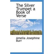 The Silver Trumpet a Book of Verse by Amelia Josephine Burr