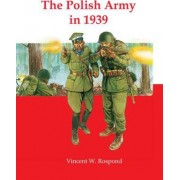 The Polish Army in 1939 by Vincent W. Rospond