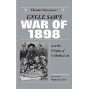 Uncle Sam's War of 1898 and the Origins of Globalization by Thomas D. Schoonover