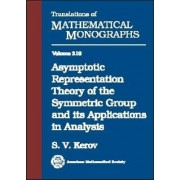 Asymptotic Representation Theory of the Symmetric Group and Its Applications in Analysis by S.V. Kerov