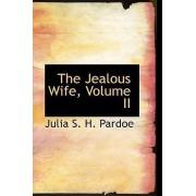 The Jealous Wife, Volume II by Julia S H Pardoe