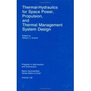 Thermal Hydraulics for Space Power, Propulsion and Thermal Management System Design by William J. Krotiuk