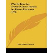 L'Art de Faire Les Cristaux Colores Imitans Les Pierres Precieuses (1778) by Pierre Elisabeth Fontanieu