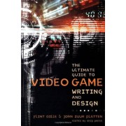 Flint Dille The Ultimate Guide to Video Game Writing and Design