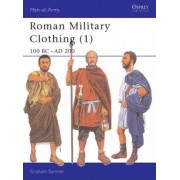 Roman Military Clothing: 100 BC - AD 200 Vol 1 by Graham Sumner