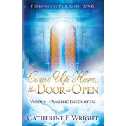Come Up Here... the Door Is Open by Catherine E Wright