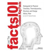 Studyguide for Physical Chemistry: Thermodynamics, Structure, and Change by Atkins, Peter, ISBN 9780199697403