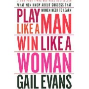 Play Like a Man Win Like a Woman by Gail Evans