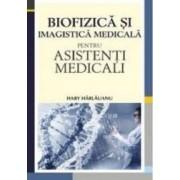 Biofizica si imagistica medicala pentru asistenti medicali - Hary Harlauanu