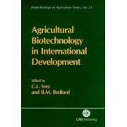 Agricultural Biotechnology in International Development by C. Ives