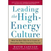 Leading the High Energy Culture: What the Best CEOs Do to Create an Atmosphere Where Employees Flourish by David Casullo